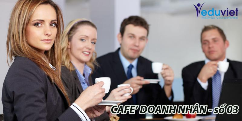Café Doanh nhân số 03 thành công mỹ mãn