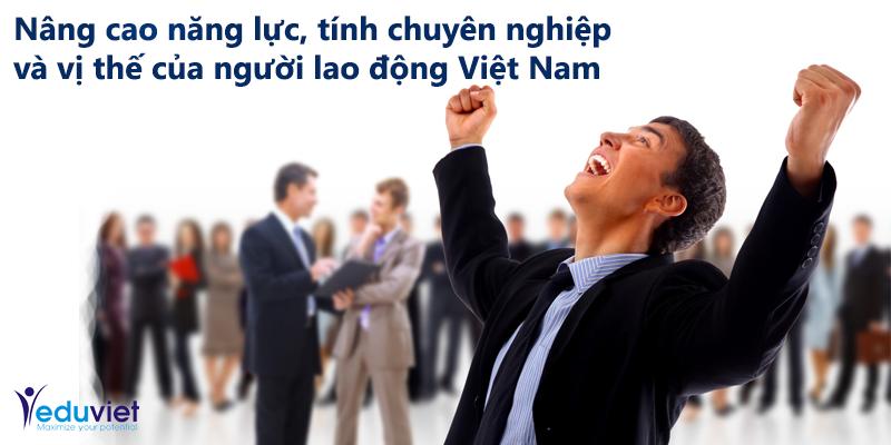 Nâng cao năng lực, tính chuyên nghiệp và vị thế của người lao động Việt Nam