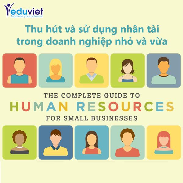 Thu hút và sử dụng nhân tài trong doanh nghiệp nhỏ và vừa (phần 01)