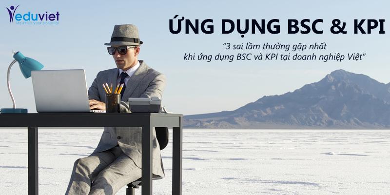3 sai lầm khi ứng dụng BSC & KPI tại Doanh nghiệp Việt