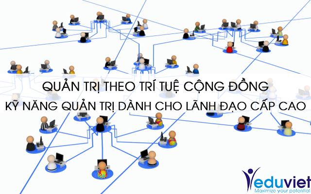 Quản trị theo trí tuệ cộng đồng – kỹ năng quản trị dành cho lãnh đạo cấp cao