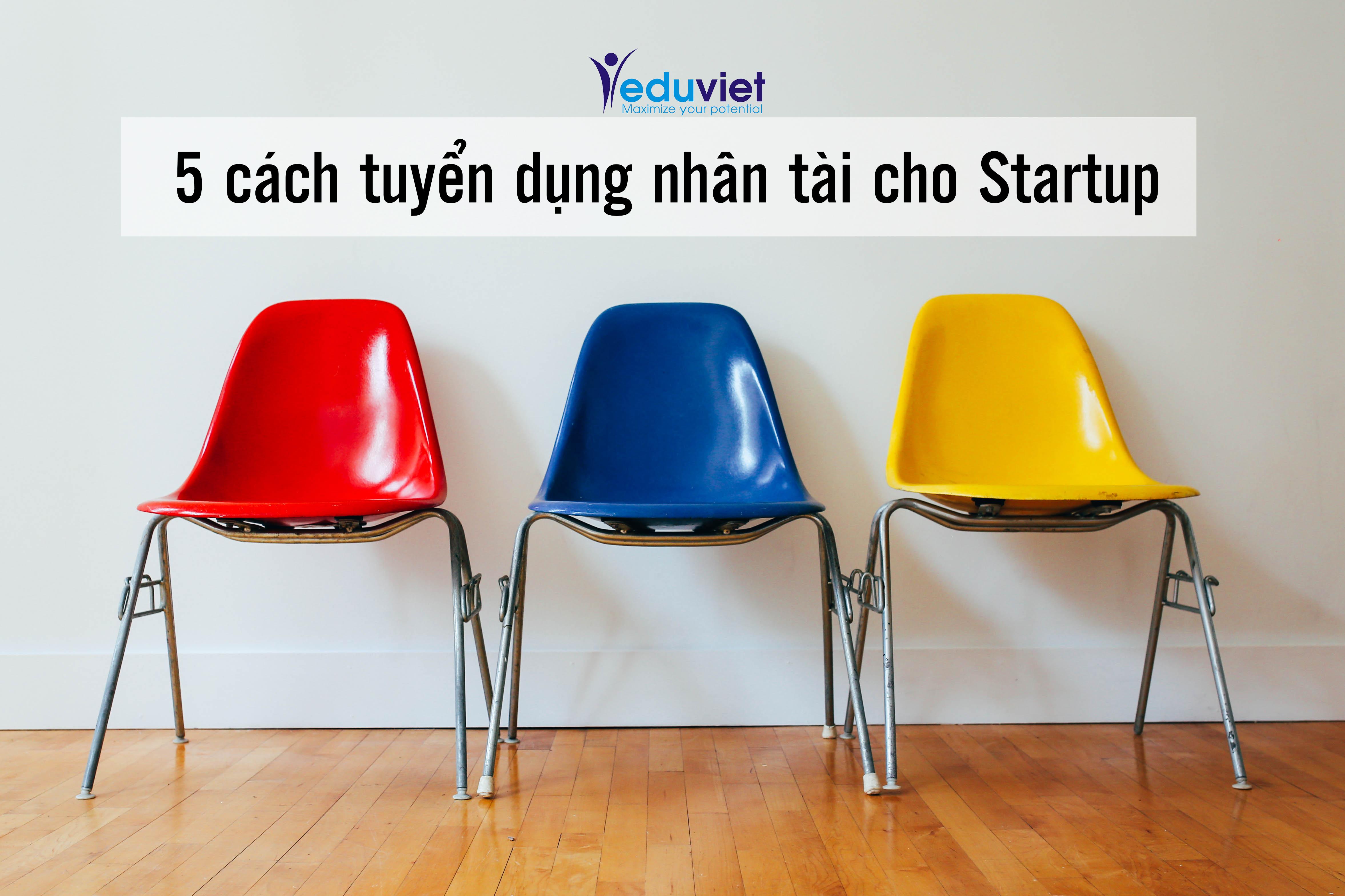 5 cách tuyển dụng nhân tài cho startup