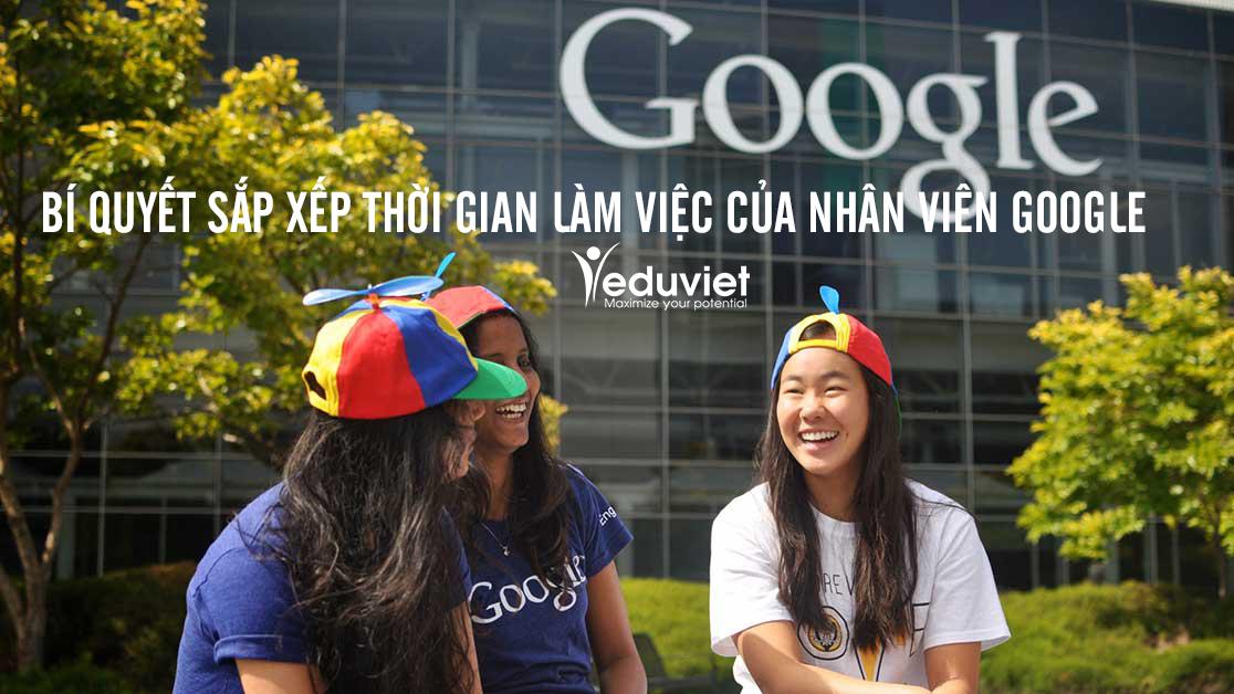 Bí quyết sắp xếp thời gian làm việc của nhân viên Google