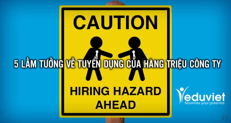 5 lầm tưởng về tuyển dụng của hàng triệu công ty