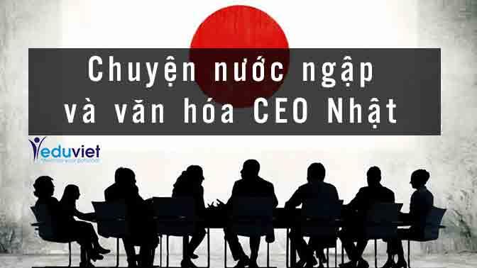 Chuyện nước ngập và văn hóa CEO Nhật